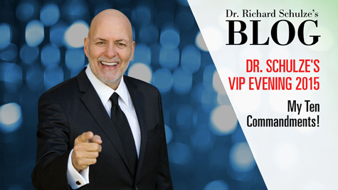 DR. SCHULZE'S VIP EVENING 2015:  My Ten Commandments!