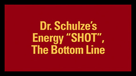 "Dr. Schulze's Energy ""SHOT"" The Bottom Line"