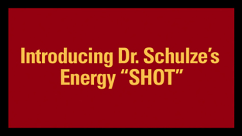 "Introducing Dr. Schulze's Energy ""SHOT"""