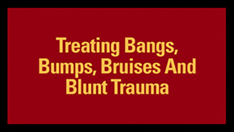 Treating Bangs, Bumps, Bruises And Blunt Trauma