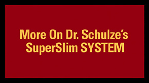 More On Dr. Schulze's SuperSlim SYSTEM