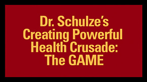 Dr. Schulze's Creating Powerful Health Crusade - THE GAME
