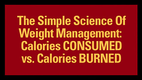The Simple Science Of Weight Management: Calories CONSUMED Vs. Calories BURNED