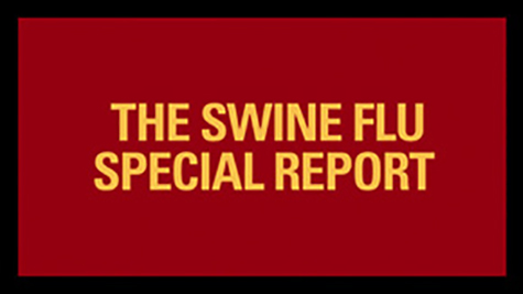 The Swine Flu Special Report